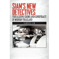 Siam's New Detectives: Visualizing Crime and Conspiracy in Modern Thailand by Samson W. Lim, 9780824855253