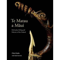 Te Matau a M?ui: Fish-hooks, Fishing and Fisheries in New Zealand by Chris Paulin, 9780824866181