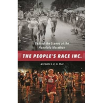 The People's Race Inc.: Behind the Scenes at the Honolulu Marathon by Michael S. K. N. Tsai, 9780824866747
