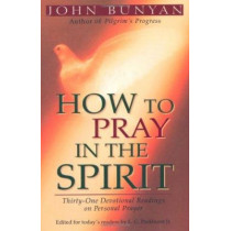 How to Pray in the Spirit: Thirty-one Devotional Readings on Personal Prayer by John Bunyan, 9780825420856