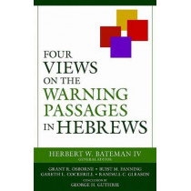 Four Views on the Warning Passages in Hebrews by Herbert W Bateman IV, 9780825421327