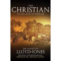 The Christian in an Age of Terror: Selected Sermons of Dr Martyn Lloyd-Jones, 1941-1950 by D Martyn Lloyd-Jones, 9780825429798