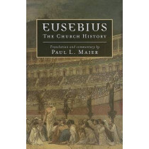 Eusebius: The Church History by Paul L. Maier, 9780825433078