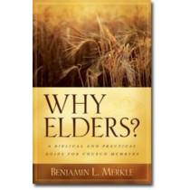 Why Elders?: A Biblical and Practical Guide for Church Members by Benjamin Merkle, 9780825433511