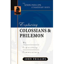 Exploring Colossians & Philemon: An Expository Commentary by John Phillips, 9780825433795