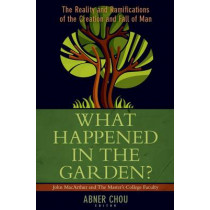 What Happened in the Garden?: The Reality and Ramifications of the Creation and Fall of Man by Abner Chou, 9780825442094
