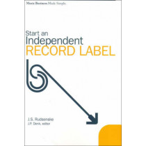 Start an Independent Record Label: Music Business Made Simple by J Scott Rudsenske, 9780825673108