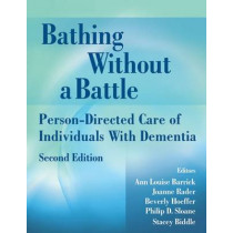 Bathing Without a Battle: Person-Directed Care of Individuals with Dementia by Ann Louise Barrick, 9780826101242