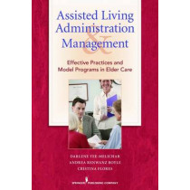 Assisted Living Administration and Management: Best Practices and Model Programs for Elder Care by Darlene Yee, 9780826104663