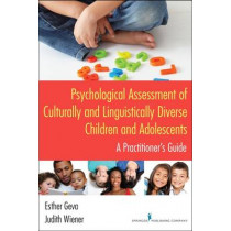 Psychological Assessment of Culturally and Linguistically Diverse Children and Adolescents: A Practitioner's Guide by Esther Geva, 9780826123480