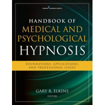 Handbook of Medical and Psychological Hypnosis: Foundations, Applications, and Professional Issues by Gary R. Elkins, 9780826124869
