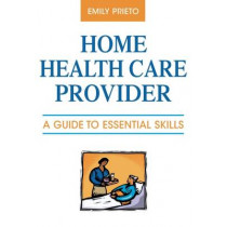 Home Health Care Provider: A Guide to Essential Skills by Emily Prieto, 9780826128522