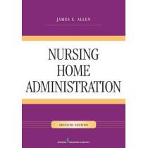 Nursing Home Administration by James E. Allen, 9780826128546