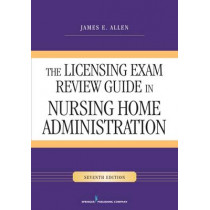 The Licensing Exam Review Guide: In Nursing Home Administration by James E. Allen, 9780826129185