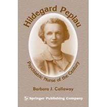 Hildegard Peplau: Psychiatric Nurse of the Century by Barbara J. Callaway, 9780826138828