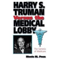 Harry S.Truman Versus the Medical Lobby: Genesis of Medicare by Monte M. Poen, 9780826210869