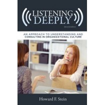 Listening Deeply: An Approach to Understanding and Consulting in Organizational Culture by Howard F. Stein, 9780826221247
