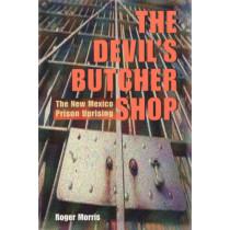 The Devil's Butcher Shop: The New Mexico Prison Uprising by Roger Morris, 9780826310620