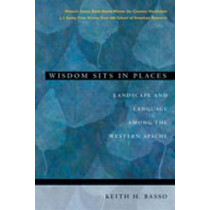 Wisdom Sits in Places: Landscape and Language Among the Western Apache by Keith H. Basso, 9780826317247