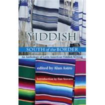 Yiddish South of the Border: An Anthology of Latin American Yiddish Writing by Alan Astro, 9780826323484