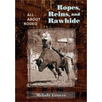 Ropes, Reins, and Rawhide: All About Rodeo by Melody Groves, 9780826338228