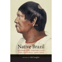 Native Brazil: Beyond the Convert and the Cannibal, 1500-1900 by Hal Langfur, 9780826338419