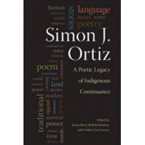 Simon J. Ortiz: A Poetic Legacy of Indigenous Continuance by Susan Berry Brill De Ramirez, 9780826339881