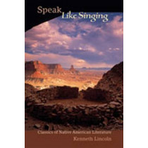 Speak Like Singing: Classics of Native American Literature by Kenneth Lincoln, 9780826341709