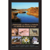 A Field Guide to the Plants and Animals of the Middle Rio Grande Bosque by Jean-Luc E. Cartron, 9780826342690