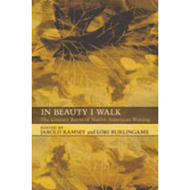 In Beauty I Walk: The Literary Roots of Native American Writing by Jarold Ramsey, 9780826343697