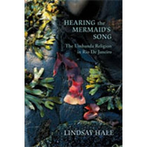 Hearing the Mermaid's Song: The Umbanda Religion in Rio De Janeiro by Lindsay Hale, 9780826347336