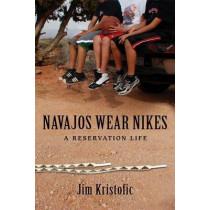 Navajos Wear Nikes: A Reservation Life by Jim Kristofic, 9780826349477