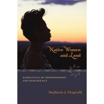 Native Women and Land: Narratives of Dispossession and Resurgence by Stephanie J. Fitzgerald, 9780826352620