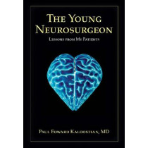 The Young Neurosurgeon: Lessons from My Patients by Paul Edward Kaloostian, 9780826353528