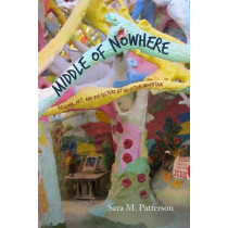 Middle of Nowhere: Religion, Art, and Pop Culture at Salvation Mountain by Sara M. Patterson, 9780826356307