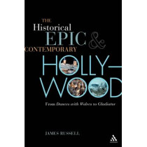 """The Historical Epic and Contemporary Hollywood: From """"Dances with Wolves"""" to """"Gladiator"""" by James Russell, 9780826427991"""