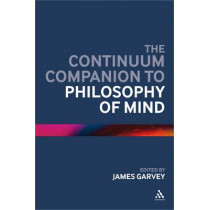 The Continuum Companion to Philosophy of Mind by James Garvey, 9780826431882