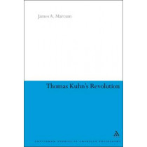 Thomas Kuhn's Revolution: An Historical Philosophy of Science by James a Marcum, 9780826434463