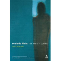 Melanie Klein: Her Work in Context by Meira Likierman, 9780826457707