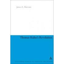 Thomas Kuhn's Revolution by James A. Marcum, 9780826485915