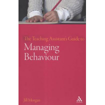 The Teaching Assistant's Guide to Managing Behaviour by Jill Morgan, 9780826496829