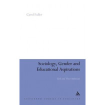 Sociology, Gender and Educational Aspirations: Girls and Their Ambitions by Carol Fuller, 9780826499387