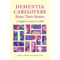 Dementia Caregivers Share Their Stories: A Support Group in a Book by Lynda A. Markut, 9780826514790