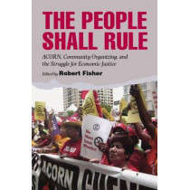 The People Shall Rule: ACORN, Community Organizing, and the Struggle for Economic Justice by Robert Fisher, 9780826516565