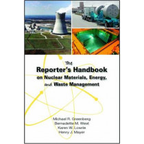 The Reporter's Handbook on Nuclear Materials, Energy, and Waste Management by Michael R. Greenberg, 9780826516596