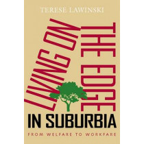 Living on the Edge in Suburbia: From Welfare to Workfare by Terese Lawinski, 9780826516992