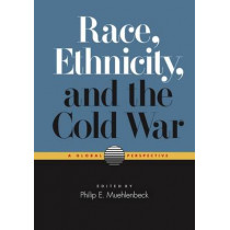 Race, Ethnicity and the Cold War: A Global Perspective by Philip E. Muehlenbeck, 9780826518439