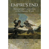 Empire's End: Transnational Connections in the Hispanic World by Akiko Tsuchiya, 9780826520777