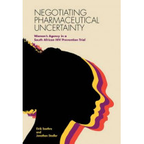 Negotiating Pharmaceutical Uncertainty: Women's Agency in a South African HIV Prevention Trial by Eirik Saethre, 9780826521392