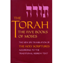 The Torah: The Five Books of Moses, the New Translation of the Holy Scriptures According to the Traditional Hebrew Text by Jewish Publication Society Inc., 9780827606807